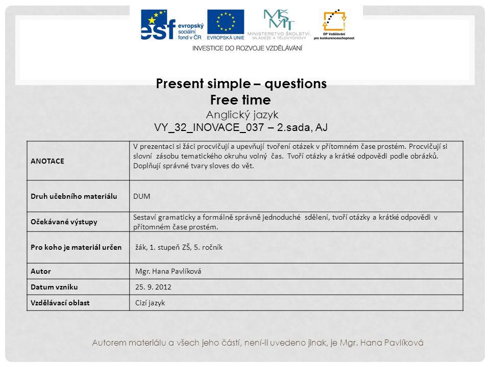 PRESENT SIMPLE QUESTIONS Autorem materiálu a všech jeho částí, není-li uvedeno jinak, je Mgr.