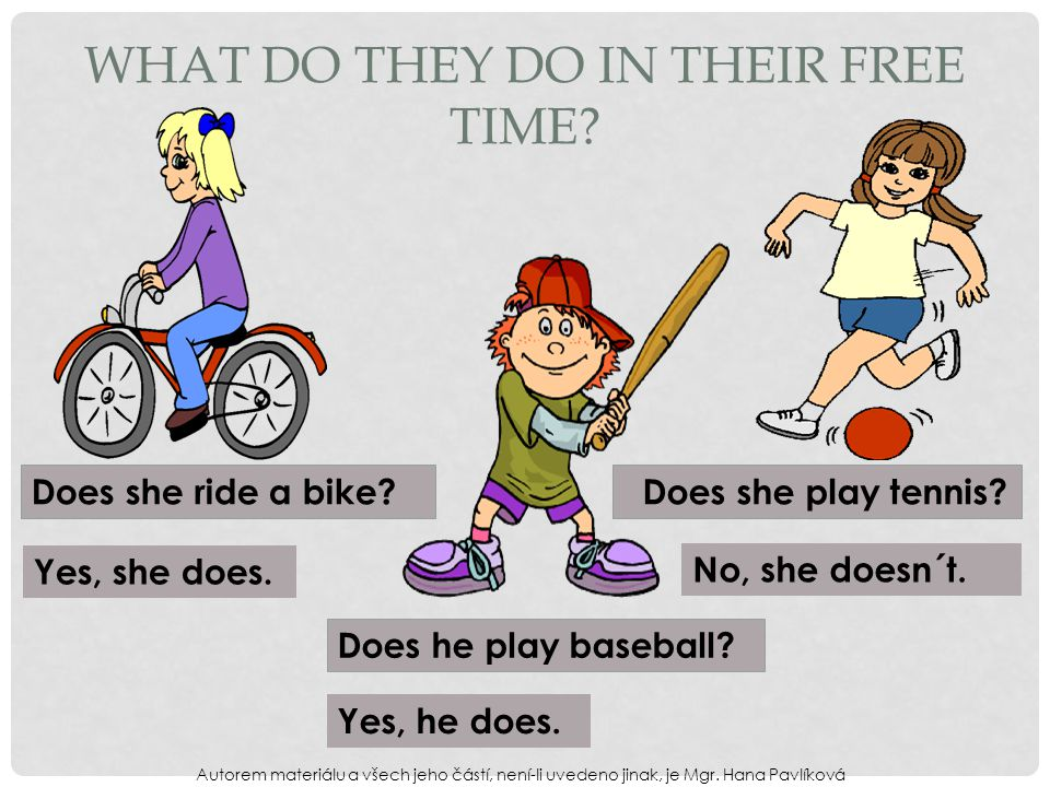 WHAT DO THEY DO IN THEIR FREE TIME. Does she ride a bike.