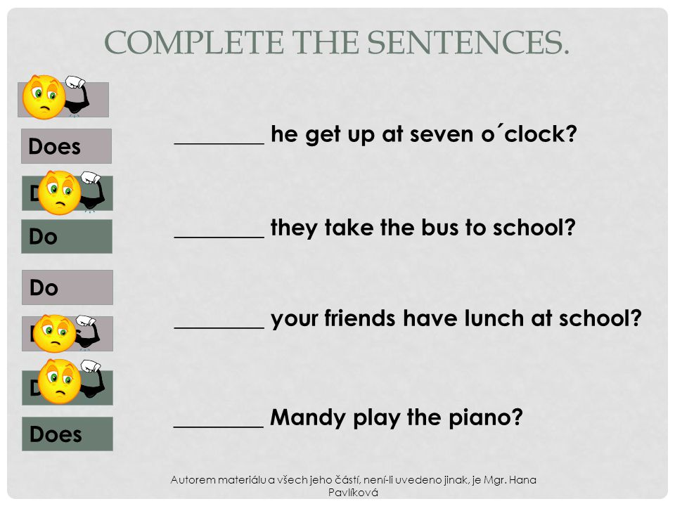 COMPLETE THE SENTENCES. ________ he get up at seven o´clock.
