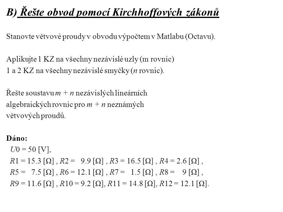 B) Řešte obvod pomocí Kirchhoffových zákonů Stanovte větvové proudy v obvodu výpočtem v Matlabu (Octavu). Aplikujte 1 KZ na všechny nezávislé uzly (m
