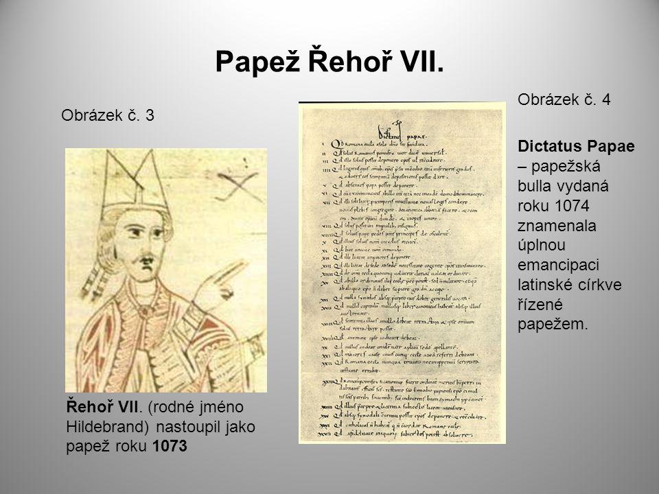 Papež Řehoř VII. Obrázek č. 3 Obrázek č. 4 Řehoř VII. (rodné jméno Hildebrand) nastoupil jako papež roku 1073 Dictatus Papae – papežská bulla vydaná r