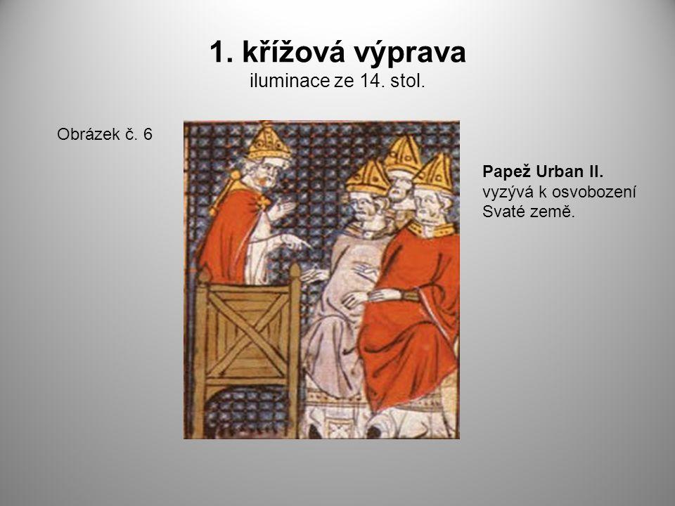1. křížová výprava iluminace ze 14. stol. Obrázek č. 6 Papež Urban II. vyzývá k osvobození Svaté země.