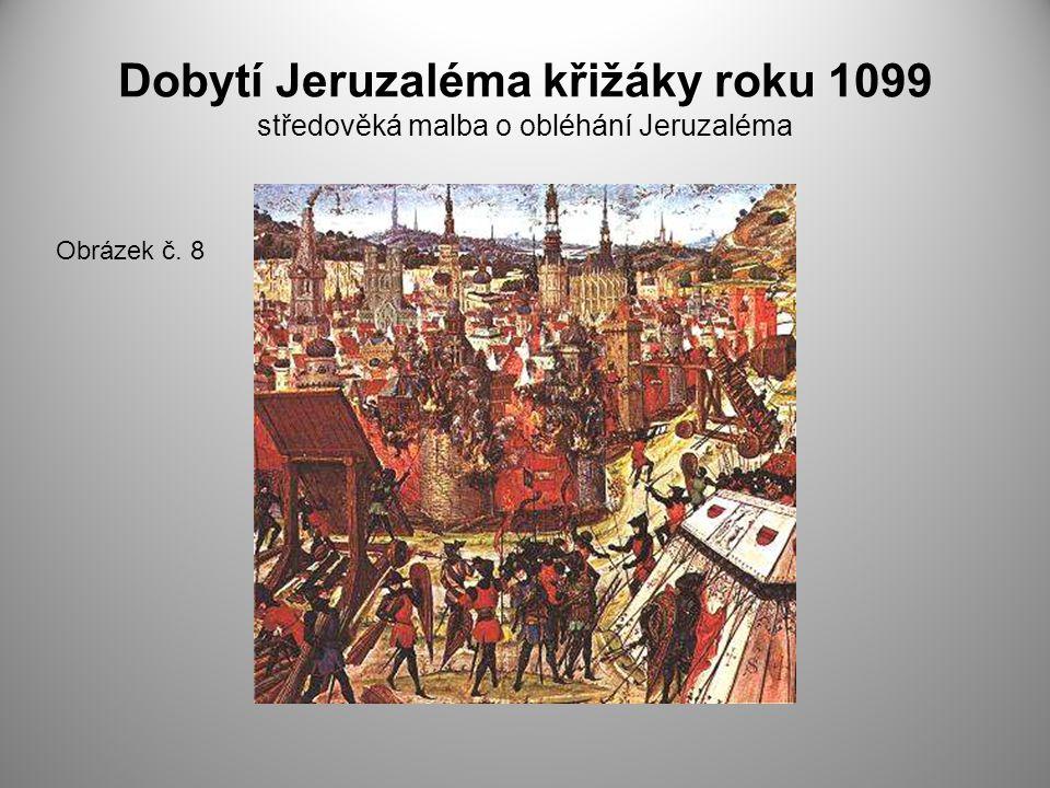 Dobytí Jeruzaléma křižáky roku 1099 středověká malba o obléhání Jeruzaléma Obrázek č. 8