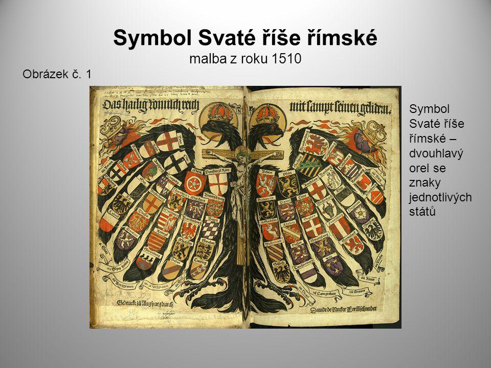 Symbol Svaté říše římské malba z roku 1510 Obrázek č. 1 Symbol Svaté říše římské – dvouhlavý orel se znaky jednotlivých států