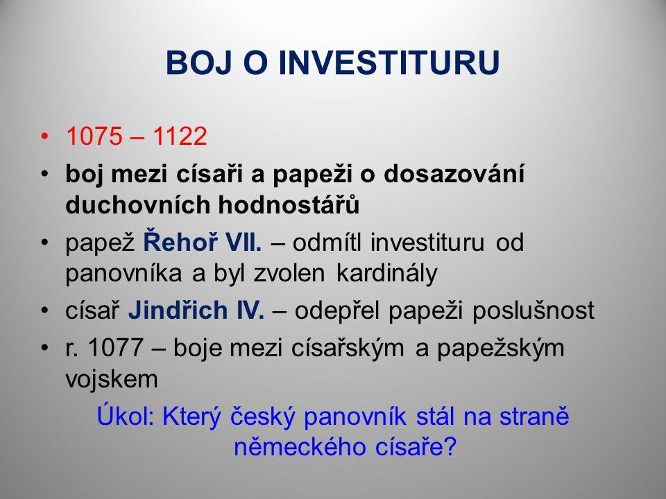 BOJ O INVESTITURU 1075 – 1122 boj mezi císaři a papeži o dosazování duchovních hodnostářů papež Řehoř VII. – odmítl investituru od panovníka a byl zvo