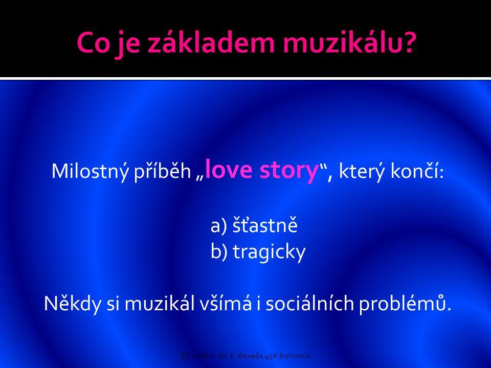 """Milostný příběh """" love story """", který končí: a) šťastně b) tragicky Někdy si muzikál všímá i sociálních problémů. ZŠ a MŠ tř. Dr. E. Beneše 456 Bohumí"""