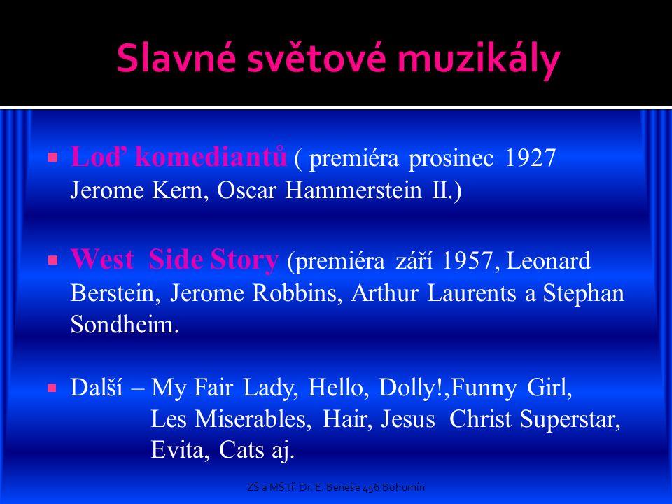  Loď komediantů ( premiéra prosinec 1927 Jerome Kern, Oscar Hammerstein II.)  West Side Story (premiéra září 1957, Leonard Berstein, Jerome Robbins,