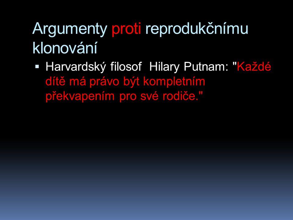 Argumenty proti reprodukčnímu klonování  Harvardský filosof Hilary Putnam: Každé dítě má právo být kompletním překvapením pro své rodiče.