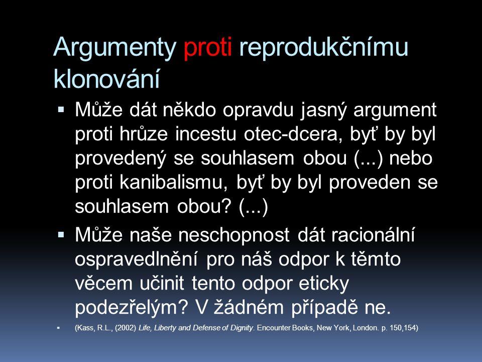 Argumenty proti reprodukčnímu klonování  Může dát někdo opravdu jasný argument proti hrůze incestu otec-dcera, byť by byl provedený se souhlasem obou (...) nebo proti kanibalismu, byť by byl proveden se souhlasem obou.