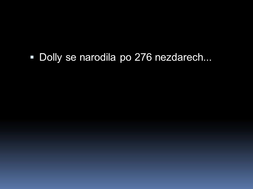  Dolly se narodila po 276 nezdarech...