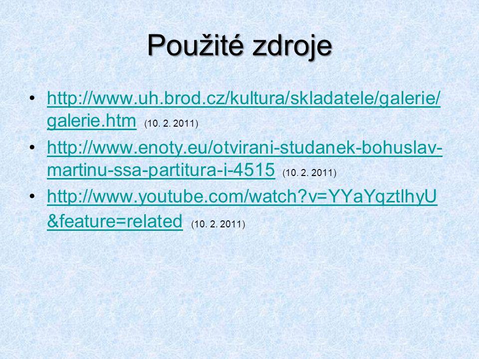 Použité zdroje http://www.uh.brod.cz/kultura/skladatele/galerie/ galerie.htm (10.