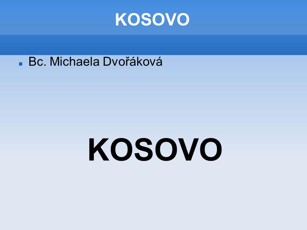 KOSOVO Bc. Michaela Dvořáková KOSOVO