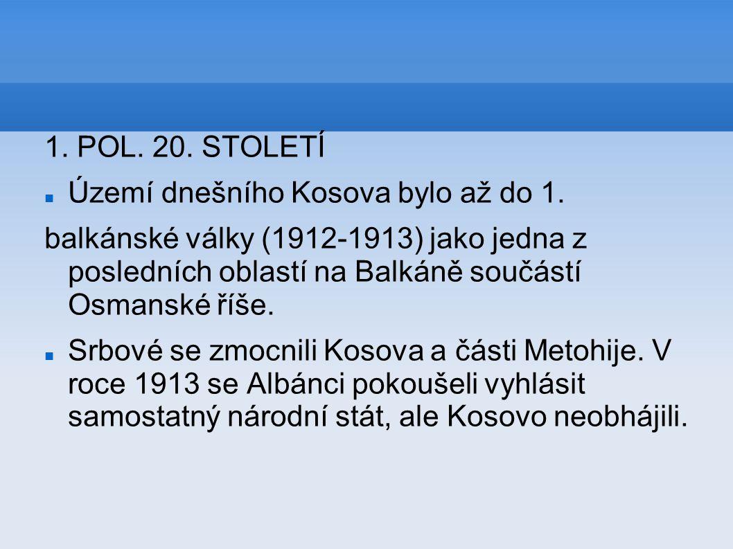 1. POL. 20. STOLETÍ Území dnešního Kosova bylo až do 1. balkánské války (1912-1913) jako jedna z posledních oblastí na Balkáně součástí Osmanské říše.
