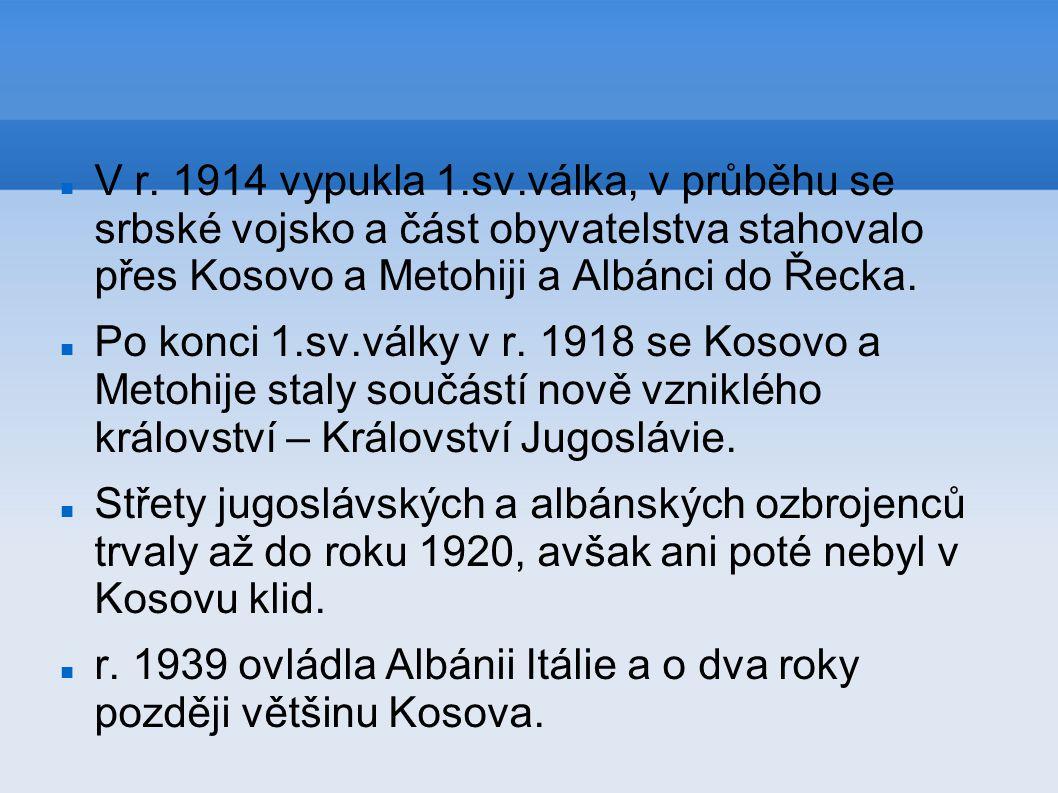 V r. 1914 vypukla 1.sv.válka, v průběhu se srbské vojsko a část obyvatelstva stahovalo přes Kosovo a Metohiji a Albánci do Řecka. Po konci 1.sv.války
