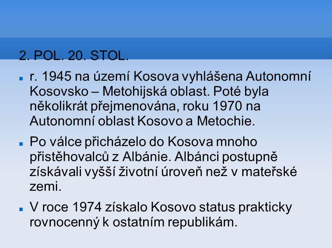 2. POL. 20. STOL. r. 1945 na území Kosova vyhlášena Autonomní Kosovsko – Metohijská oblast. Poté byla několikrát přejmenována, roku 1970 na Autonomní