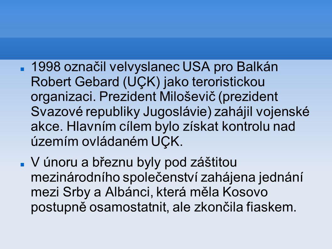 1998 označil velvyslanec USA pro Balkán Robert Gebard (UÇK) jako teroristickou organizaci. Prezident Miloševič (prezident Svazové republiky Jugoslávie