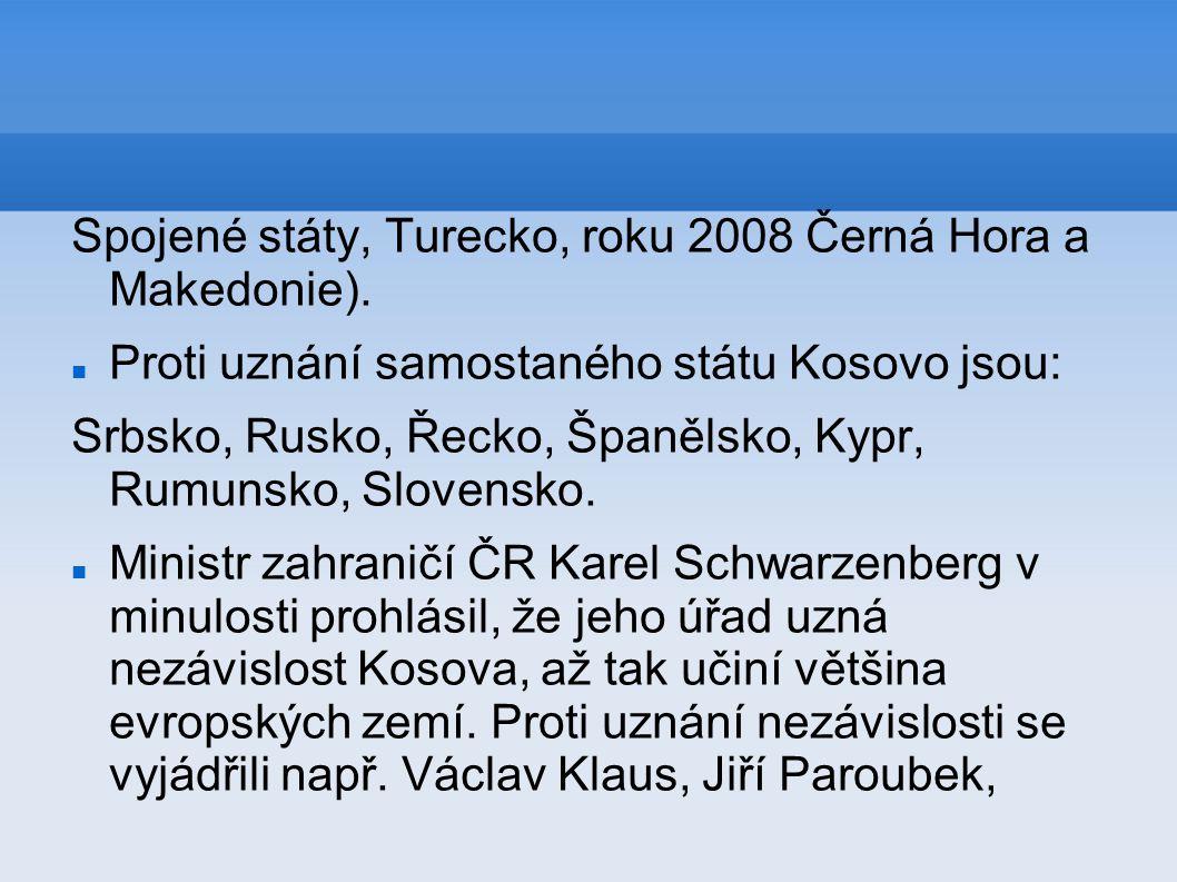 Spojené státy, Turecko, roku 2008 Černá Hora a Makedonie). Proti uznání samostaného státu Kosovo jsou: Srbsko, Rusko, Řecko, Španělsko, Kypr, Rumunsko