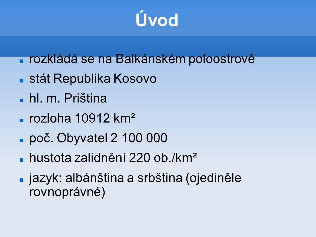 Úvod rozkládá se na Balkánském poloostrově stát Republika Kosovo hl. m. Priština rozloha 10912 km² poč. Obyvatel 2 100 000 hustota zalidnění 220 ob./k