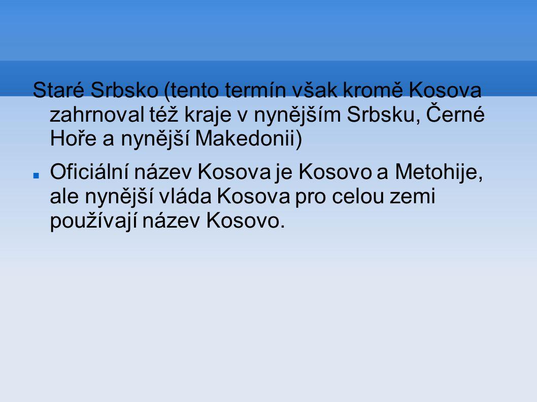 Staré Srbsko (tento termín však kromě Kosova zahrnoval též kraje v nynějším Srbsku, Černé Hoře a nynější Makedonii) Oficiální název Kosova je Kosovo a