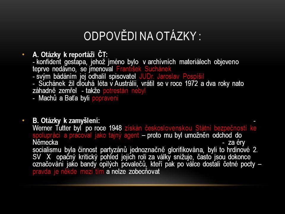 ODPOVĚDI NA OTÁZKY : A. Otázky k reportáži ČT: - konfident gestapa, jehož jméno bylo v archívních materiálech objeveno teprve nedávno, se jmenoval Fra