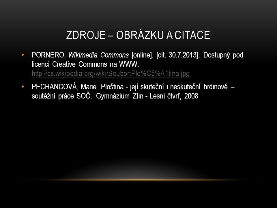 ZDROJE – OBRÁZKU A CITACE PORNERO. Wikimedia Commons [online]. [cit. 30.7.2013]. Dostupný pod licencí Creative Commons na WWW: http://cs.wikipedia.org