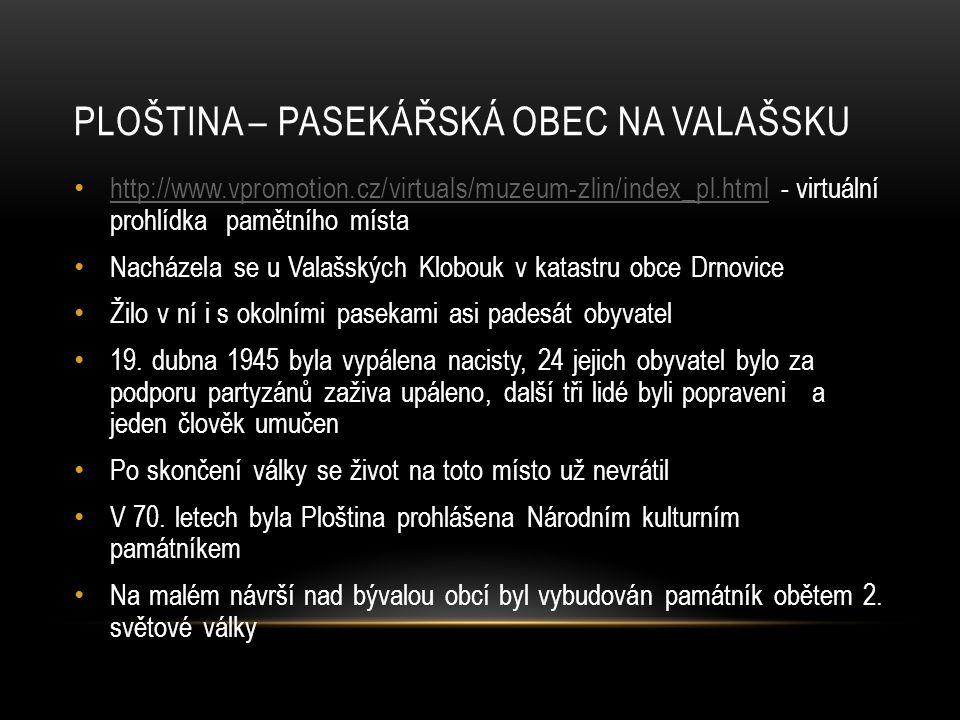 PLOŠTINA – PASEKÁŘSKÁ OBEC NA VALAŠSKU http://www.vpromotion.cz/virtuals/muzeum-zlin/index_pl.html - virtuální prohlídka pamětního místa http://www.vp
