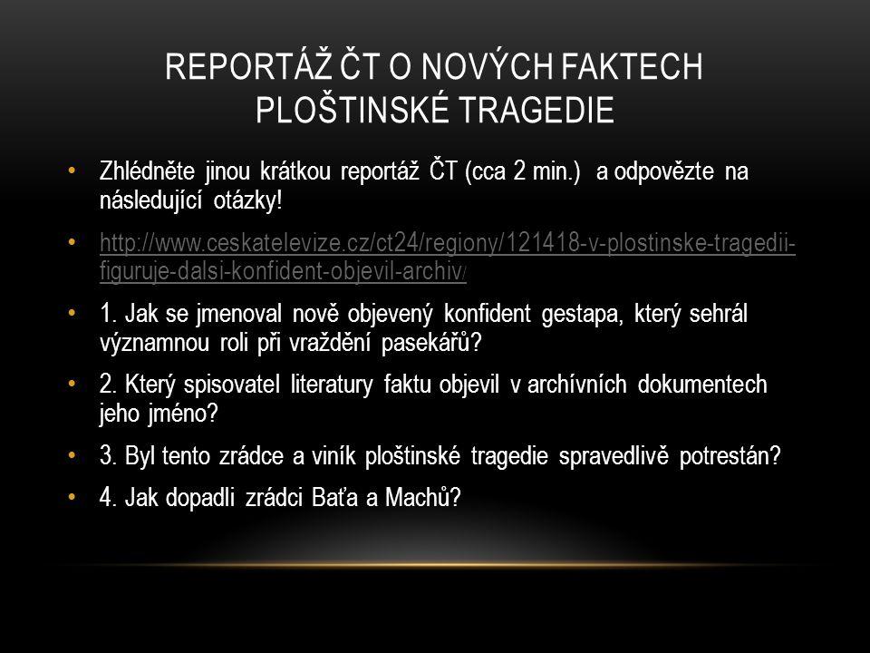REPORTÁŽ ČT O NOVÝCH FAKTECH PLOŠTINSKÉ TRAGEDIE Zhlédněte jinou krátkou reportáž ČT (cca 2 min.) a odpovězte na následující otázky! http://www.ceskat