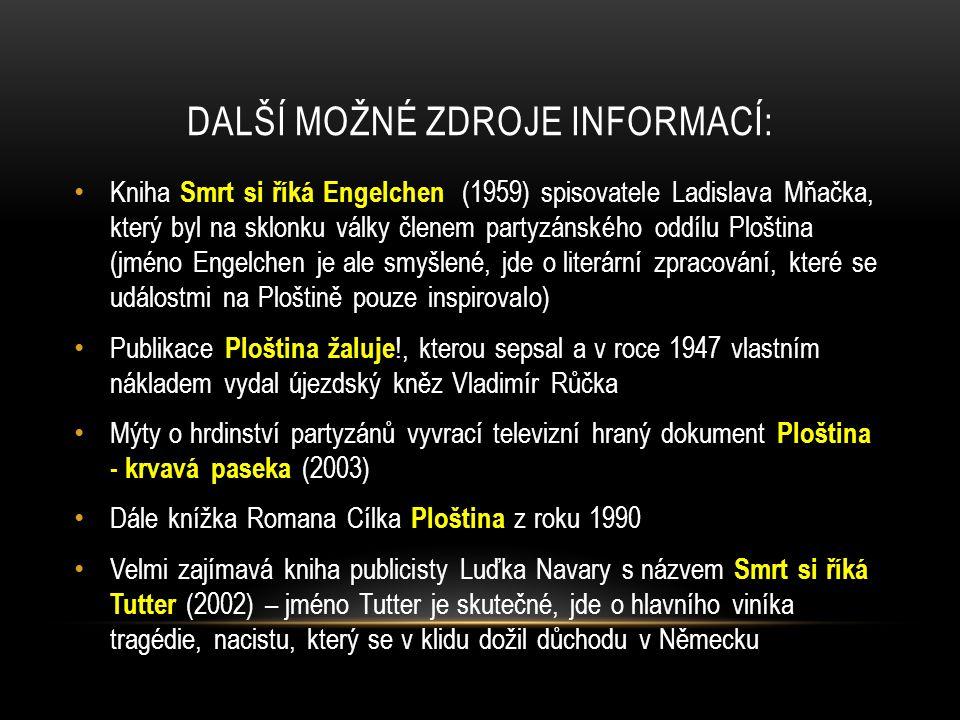 DALŠÍ MOŽNÉ ZDROJE INFORMACÍ: Kniha Smrt si říká Engelchen (1959) spisovatele Ladislava Mňačka, který byl na sklonku války členem partyzánského oddílu