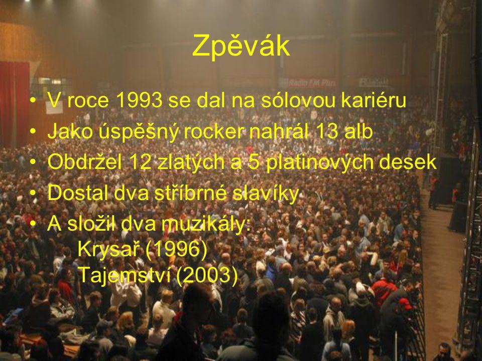 Zpěvák V roce 1993 se dal na sólovou kariéru Jako úspěšný rocker nahrál 13 alb Obdržel 12 zlatých a 5 platinových desek Dostal dva stříbrné slavíky A složil dva muzikály: Krysař (1996) Tajemství (2003)