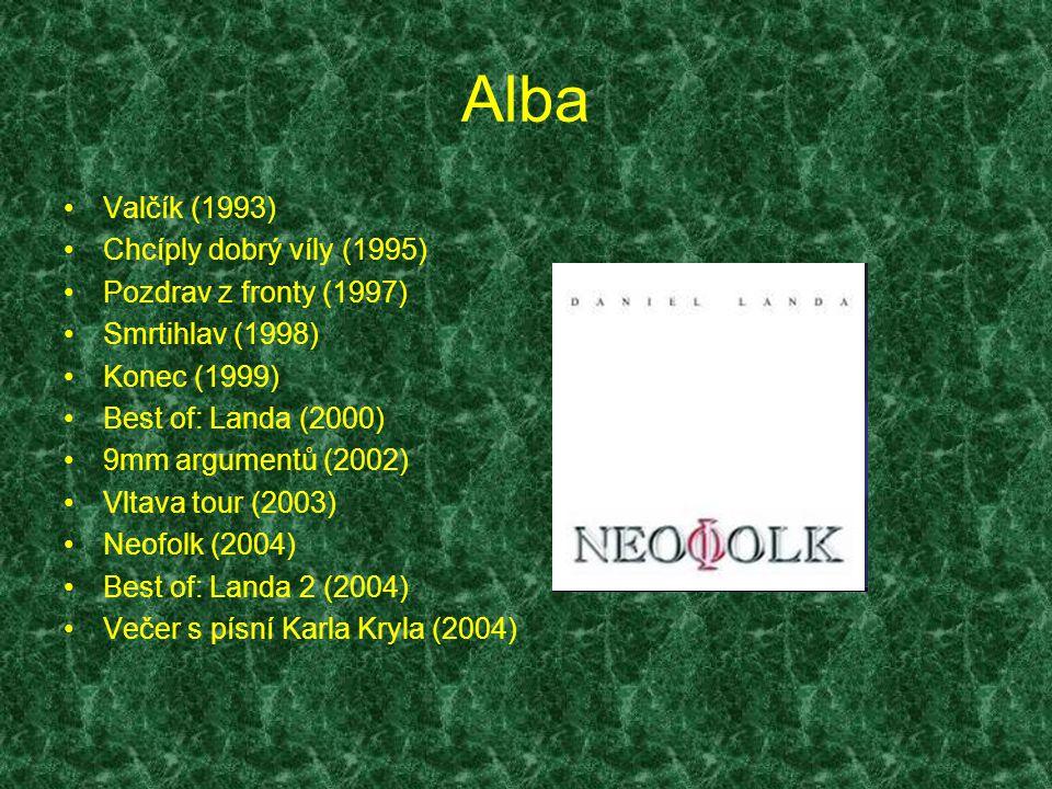 Alba Valčík (1993) Chcíply dobrý víly (1995) Pozdrav z fronty (1997) Smrtihlav (1998) Konec (1999) Best of: Landa (2000) 9mm argumentů (2002) Vltava tour (2003) Neofolk (2004) Best of: Landa 2 (2004) Večer s písní Karla Kryla (2004)