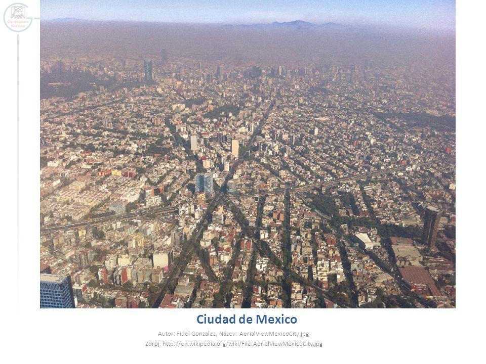 Ciudad de Mexico Autor: Fidel Gonzalez, Název: AerialViewMexicoCity.jpg Zdroj: http://en.wikipedia.org/wiki/File:AerialViewMexicoCity.jpg