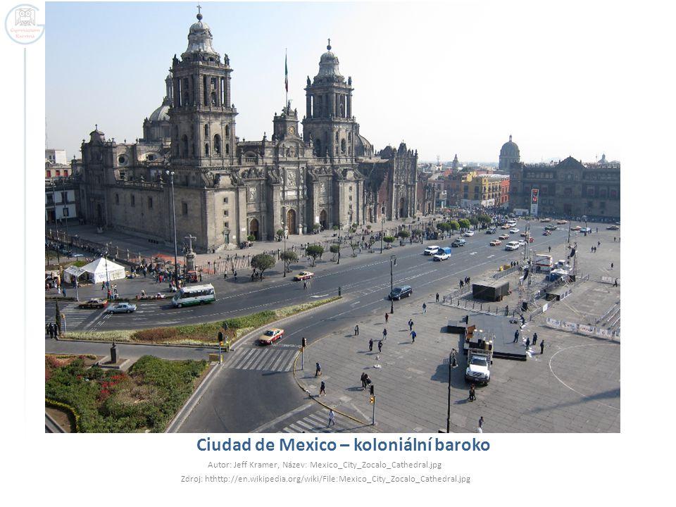 Ciudad de Mexico – koloniální baroko Autor: Jeff Kramer, Název: Mexico_City_Zocalo_Cathedral.jpg Zdroj: hthttp://en.wikipedia.org/wiki/File:Mexico_Cit