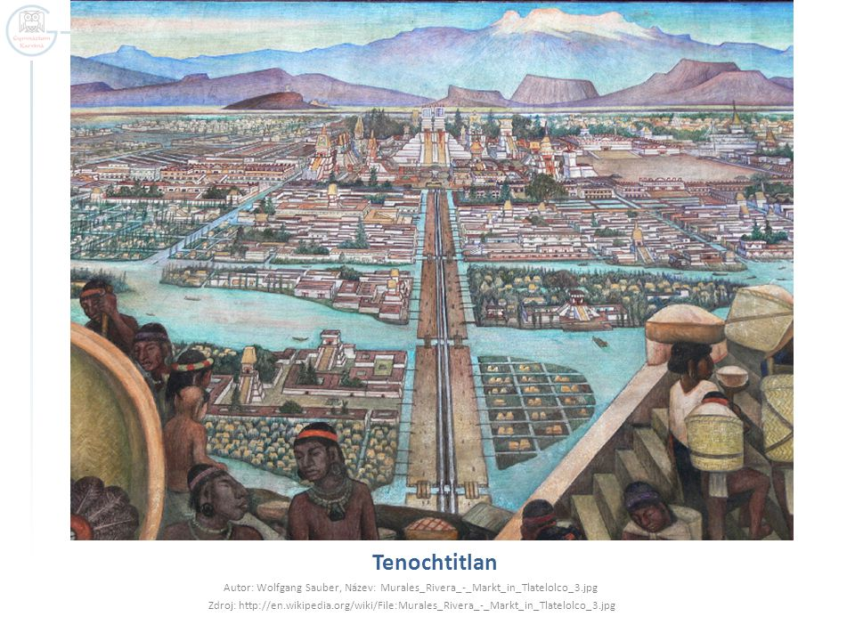 Tenochtitlan Autor: Wolfgang Sauber, Název: Murales_Rivera_-_Markt_in_Tlatelolco_3.jpg Zdroj: http://en.wikipedia.org/wiki/File:Murales_Rivera_-_Markt