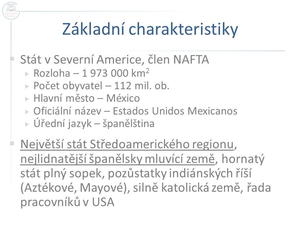 Základní charakteristiky  Stát v Severní Americe, člen NAFTA  Rozloha – 1 973 000 km 2  Počet obyvatel – 112 mil. ob.  Hlavní město – México  Ofi