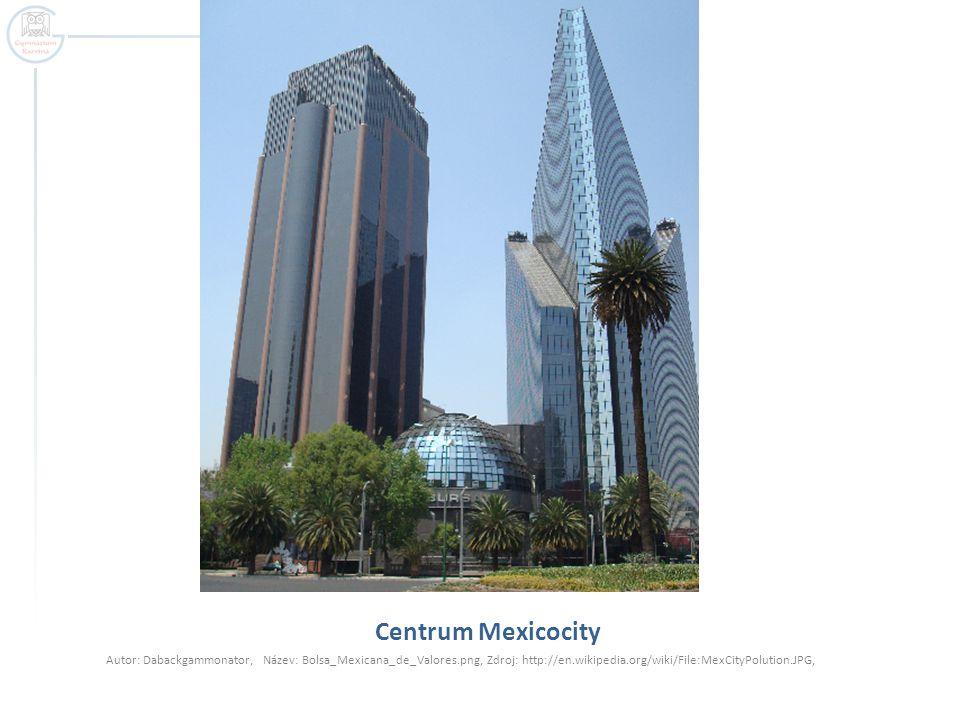 Centrum Mexicocity Autor: Dabackgammonator, Název: Bolsa_Mexicana_de_Valores.png, Zdroj: http://en.wikipedia.org/wiki/File:MexCityPolution.JPG,