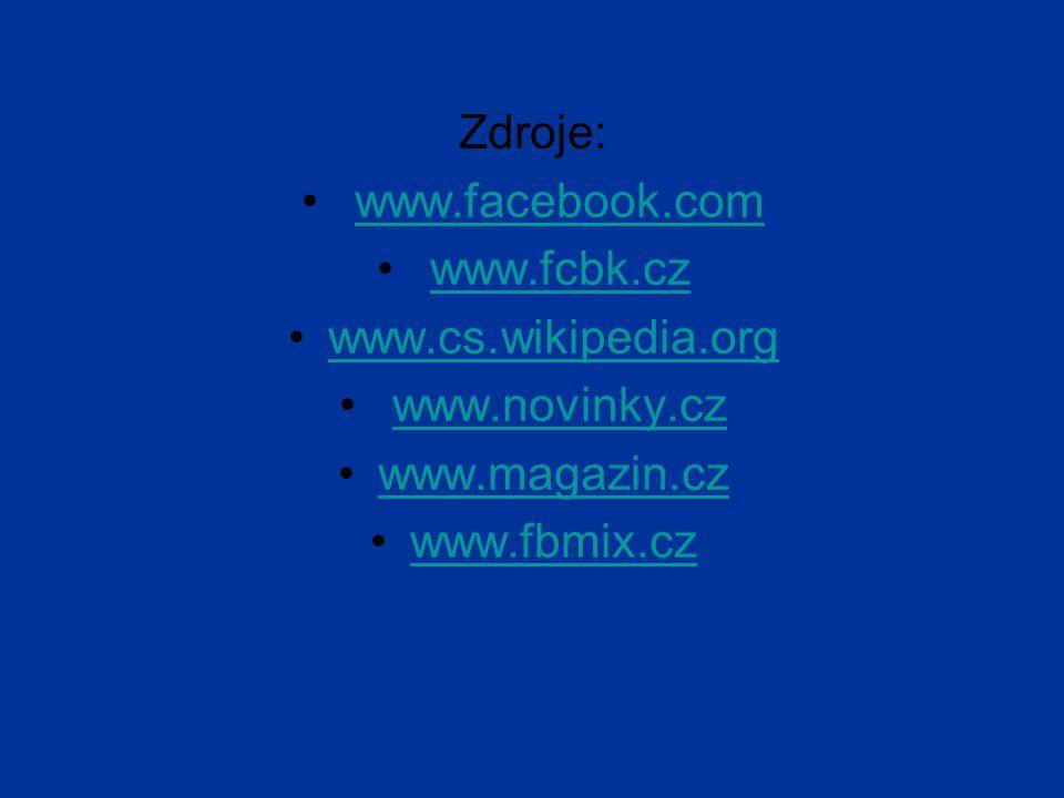 Zdroje: www.facebook.com www.fcbk.cz www.cs.wikipedia.org www.novinky.cz www.magazin.cz www.fbmix.cz