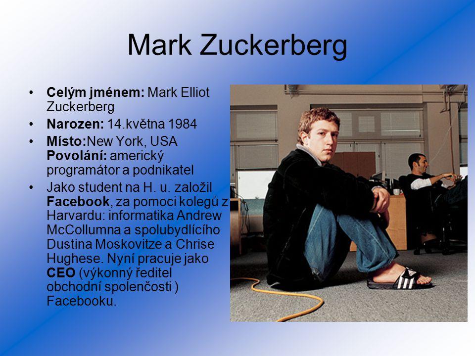 Mark Zuckerberg Celým jménem: Mark Elliot Zuckerberg Narozen: 14.května 1984 Místo:New York, USA Povolání: americký programátor a podnikatel Jako stud