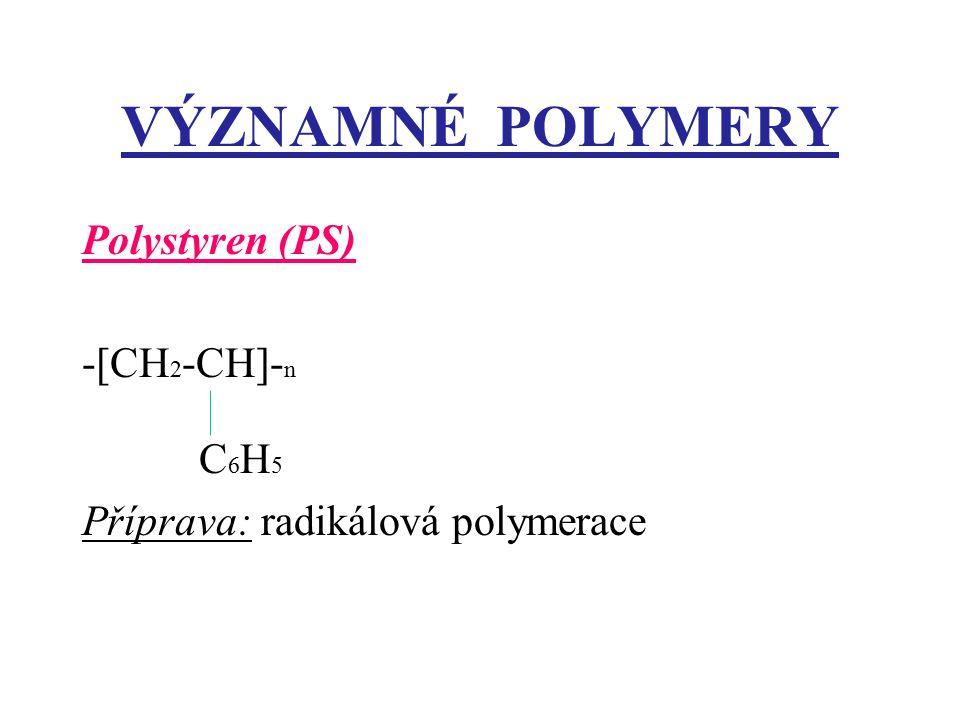 VÝZNAMNÉ POLYMERY Polystyren (PS) -[CH 2 -CH]- n C 6 H 5 Příprava: radikálová polymerace