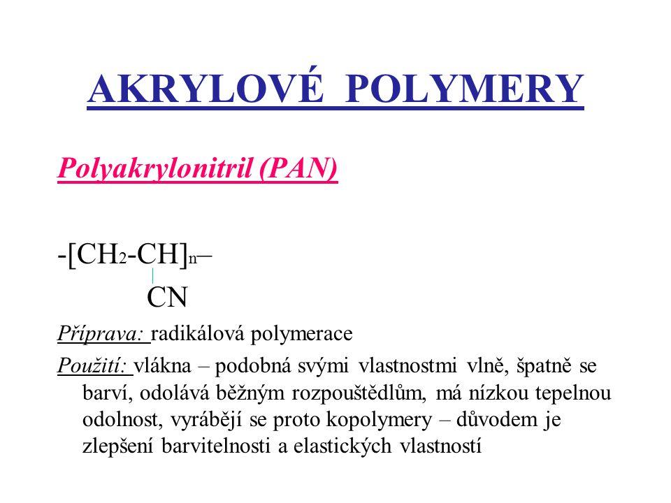 AKRYLOVÉ POLYMERY Polyakrylonitril (PAN) -[CH 2 -CH] n – CN Příprava: radikálová polymerace Použití: vlákna – podobná svými vlastnostmi vlně, špatně s