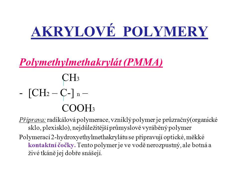 AKRYLOVÉ POLYMERY Polymethylmethakrylát (PMMA) CH 3 -[CH 2 – C-] n – COOH 3 Příprava: radikálová polymerace, vzniklý polymer je průzračný(organické sk