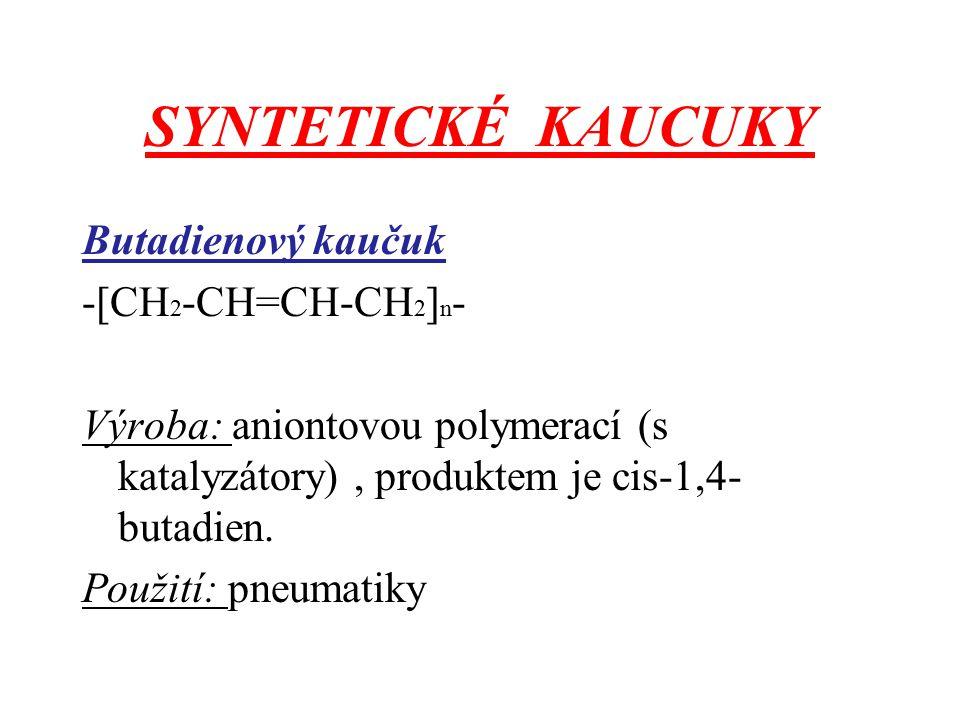 SYNTETICKÉ KAUCUKY Butadienový kaučuk -[CH 2 -CH=CH-CH 2 ] n - Výroba: aniontovou polymerací (s katalyzátory), produktem je cis-1,4- butadien.