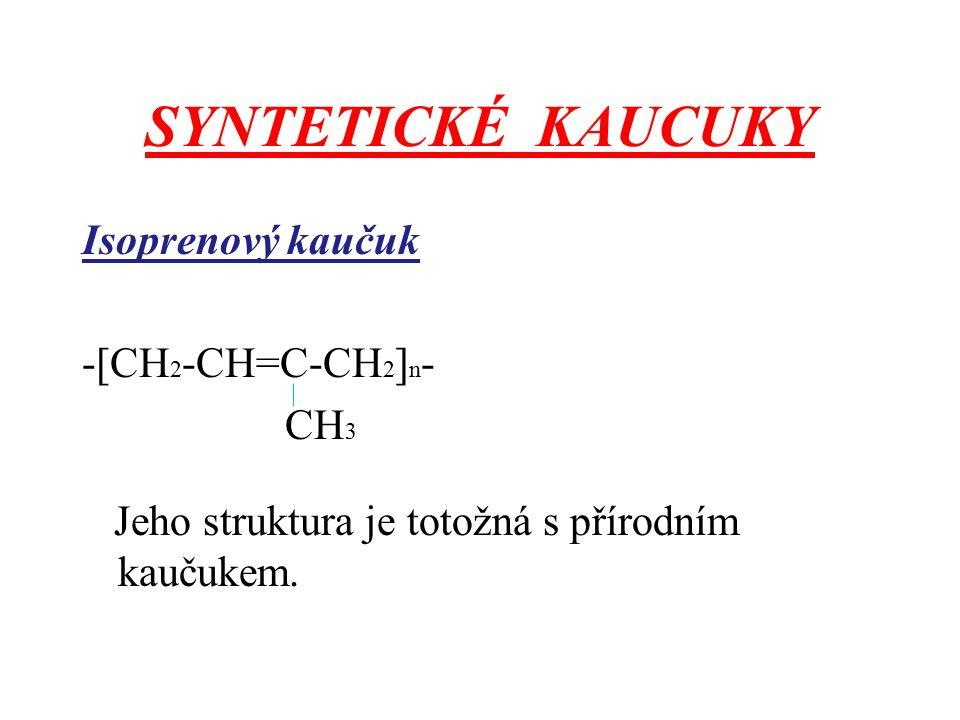 SYNTETICKÉ KAUCUKY Isoprenový kaučuk -[CH 2 -CH=C-CH 2 ] n - CH 3 Jeho struktura je totožná s přírodním kaučukem.