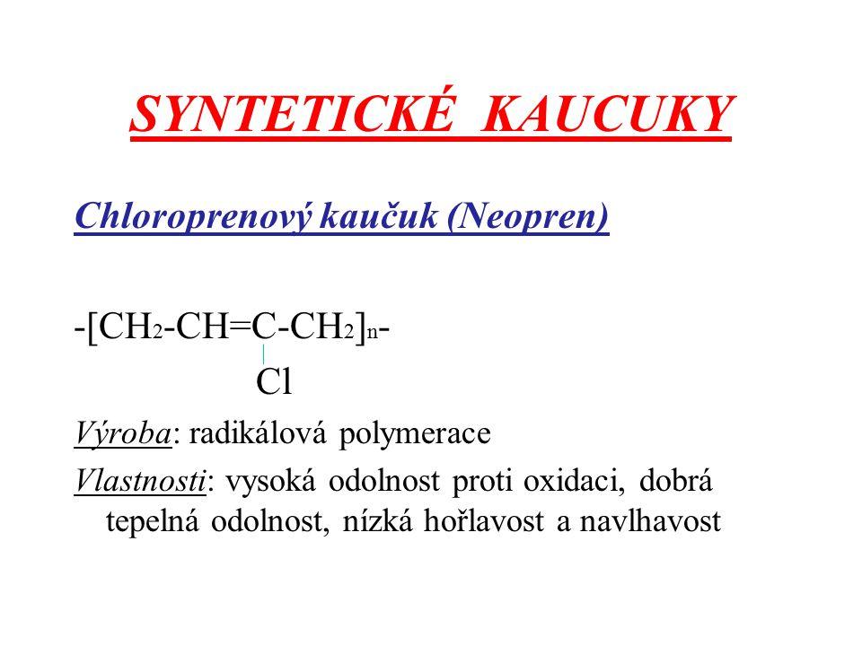 SYNTETICKÉ KAUCUKY Chloroprenový kaučuk (Neopren) -[CH 2 -CH=C-CH 2 ] n - Cl Výroba: radikálová polymerace Vlastnosti: vysoká odolnost proti oxidaci,