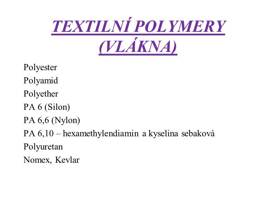 TEXTILNÍ POLYMERY (VLÁKNA) Polyester Polyamid Polyether PA 6 (Silon) PA 6,6 (Nylon) PA 6,10 – hexamethylendiamin a kyselina sebaková Polyuretan Nomex, Kevlar