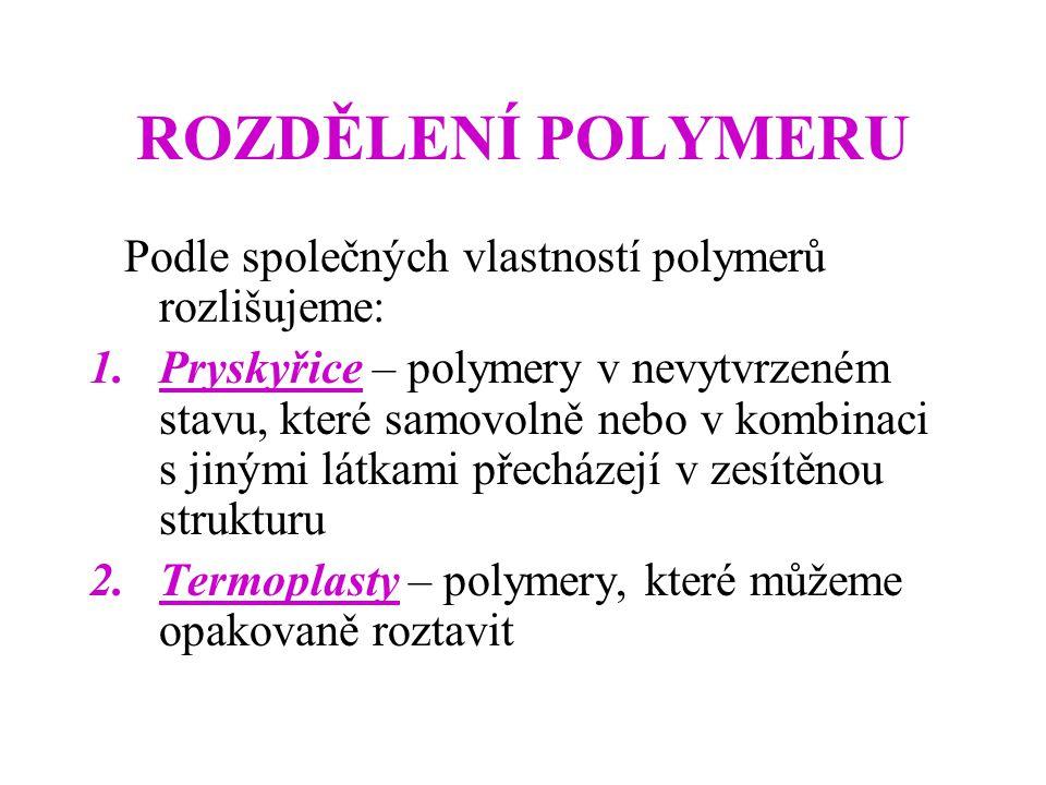 ROZDĚLENÍ POLYMERU Podle společných vlastností polymerů rozlišujeme: 1.Pryskyřice – polymery v nevytvrzeném stavu, které samovolně nebo v kombinaci s