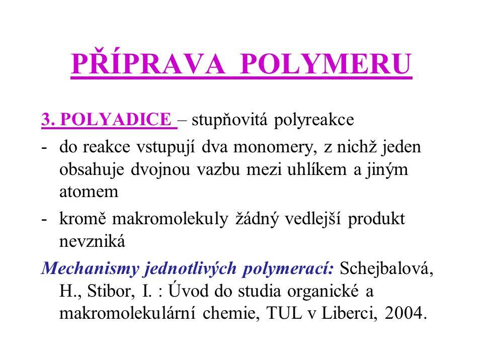 PŘÍPRAVA POLYMERU 3. POLYADICE – stupňovitá polyreakce -do reakce vstupují dva monomery, z nichž jeden obsahuje dvojnou vazbu mezi uhlíkem a jiným ato