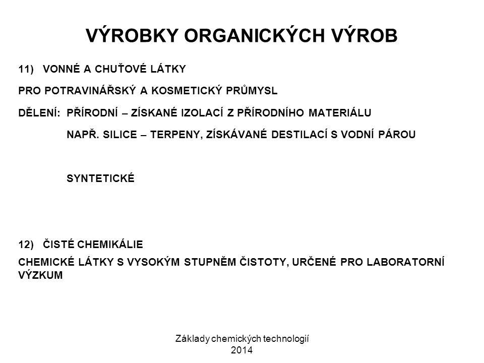 Základy chemických technologií 2014 VÝROBKY ORGANICKÝCH VÝROB 11) VONNÉ A CHUŤOVÉ LÁTKY PRO POTRAVINÁŘSKÝ A KOSMETICKÝ PRŮMYSL DĚLENÍ:PŘÍRODNÍ – ZÍSKA