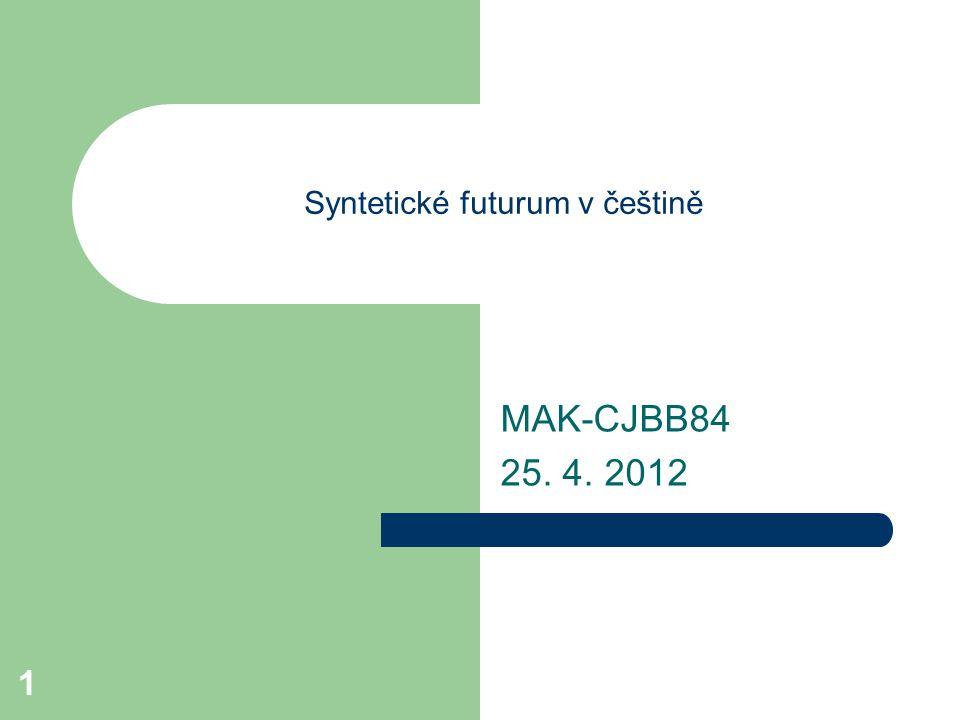 1 Syntetické futurum v češtině MAK-CJBB84 25. 4. 2012