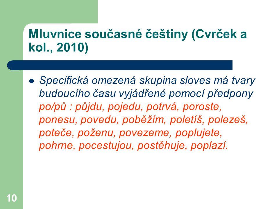 10 Mluvnice současné češtiny (Cvrček a kol., 2010) Specifická omezená skupina sloves má tvary budoucího času vyjádřené pomocí předpony po/pů : půjdu,