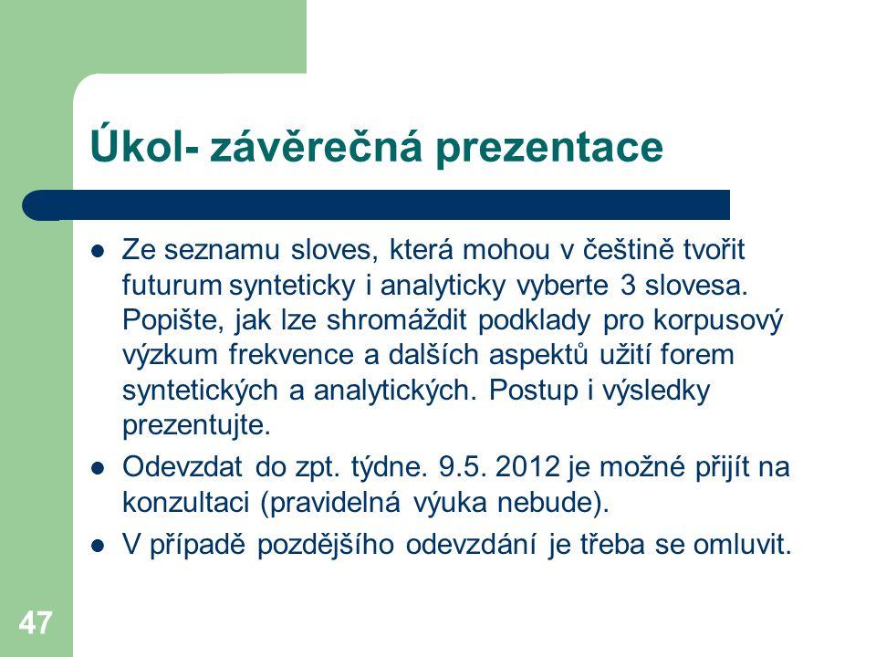 47 Úkol- závěrečná prezentace Ze seznamu sloves, která mohou v češtině tvořit futurum synteticky i analyticky vyberte 3 slovesa. Popište, jak lze shro